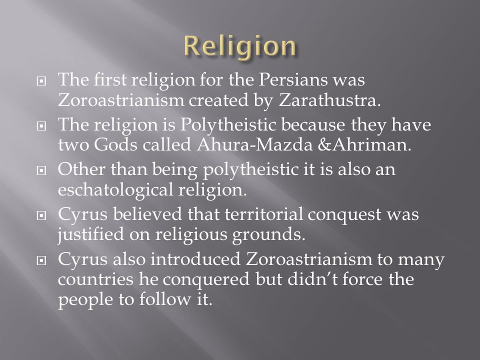  The first religion for the Persians was Zoroastrianism created by Zarathustra.