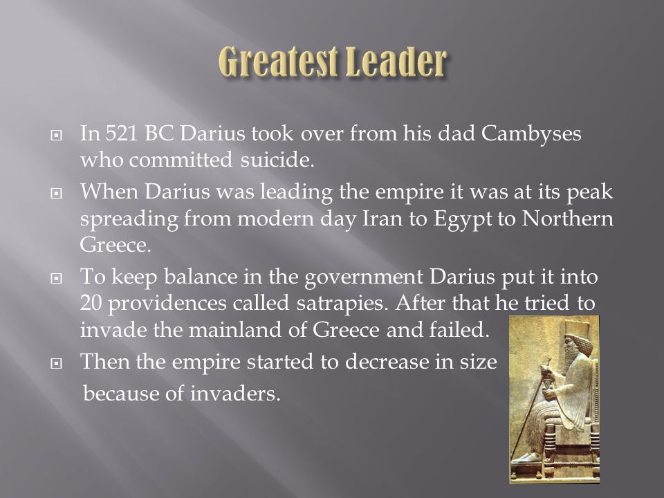  In 521 BC Darius took over from his dad Cambyses who committed suicide.