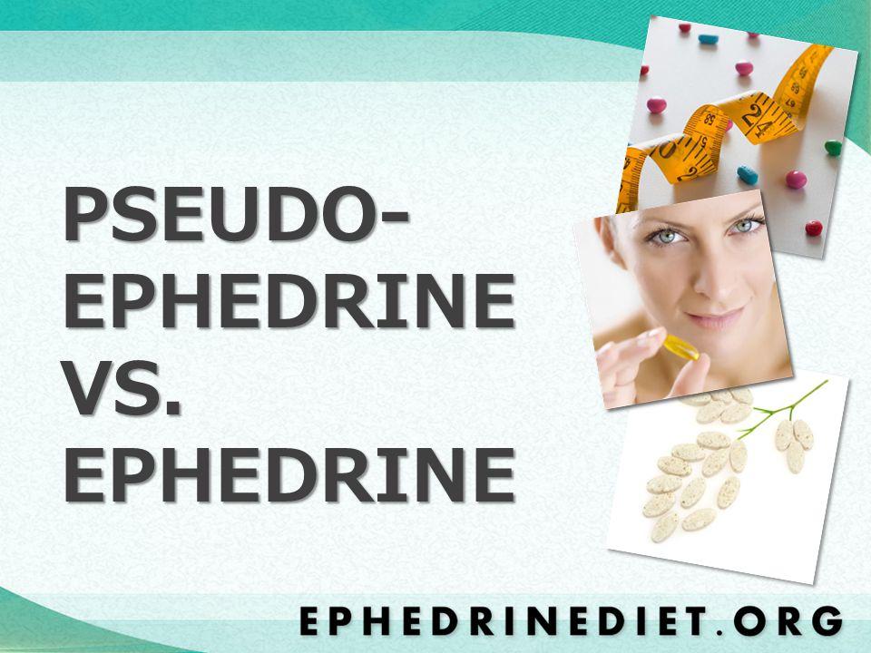 PSEUDO- EPHEDRINE VS. EPHEDRINE
