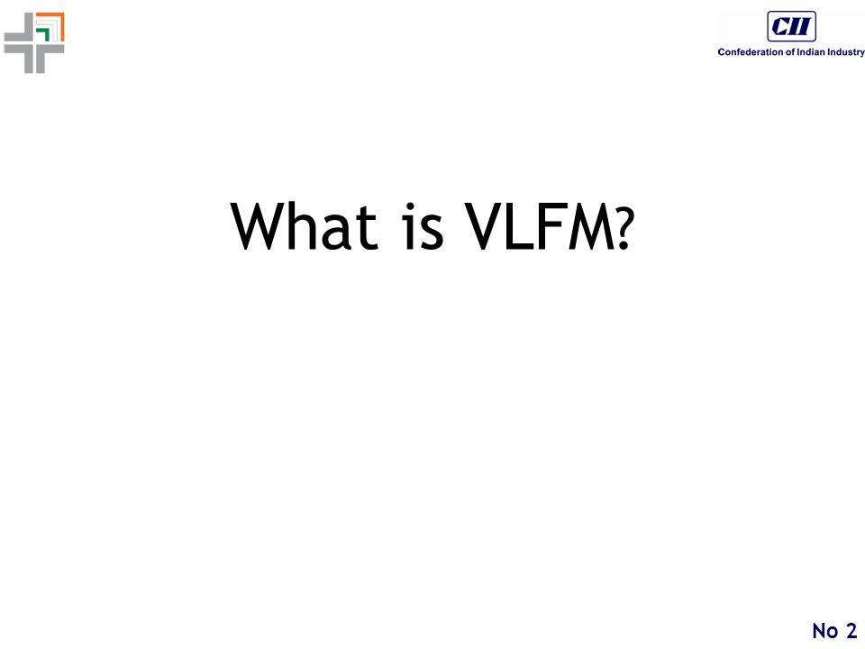No 2 What is VLFM ?