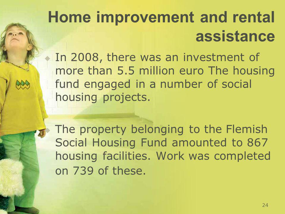 Home improvement and rental assistance   In 2008, there was an investment of more than 5.5 million euro The housing fund engaged in a number of soci