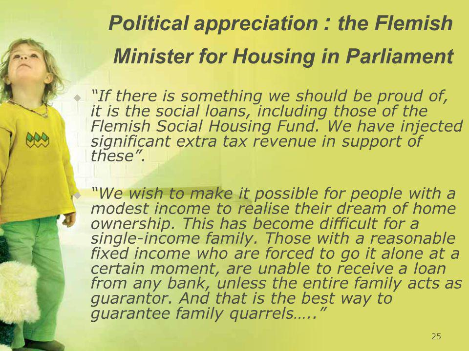 Political appreciation : the Flemish Minister for Housing in Parliament   If there is something we should be proud of, it is the social loans, including those of the Flemish Social Housing Fund.