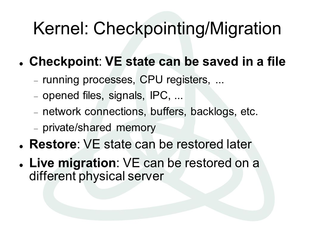 Kernel: Checkpointing/Migration Checkpoint: VE state can be saved in a file  running processes, CPU registers,...