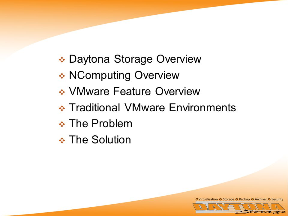  Daytona Storage Overview  NComputing Overview  VMware Feature Overview  Traditional VMware Environments  The Problem  The Solution