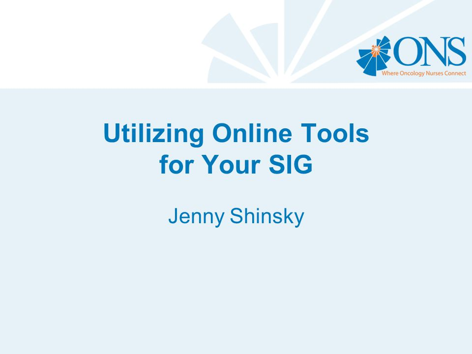 Utilizing Online Tools for Your SIG Jenny Shinsky