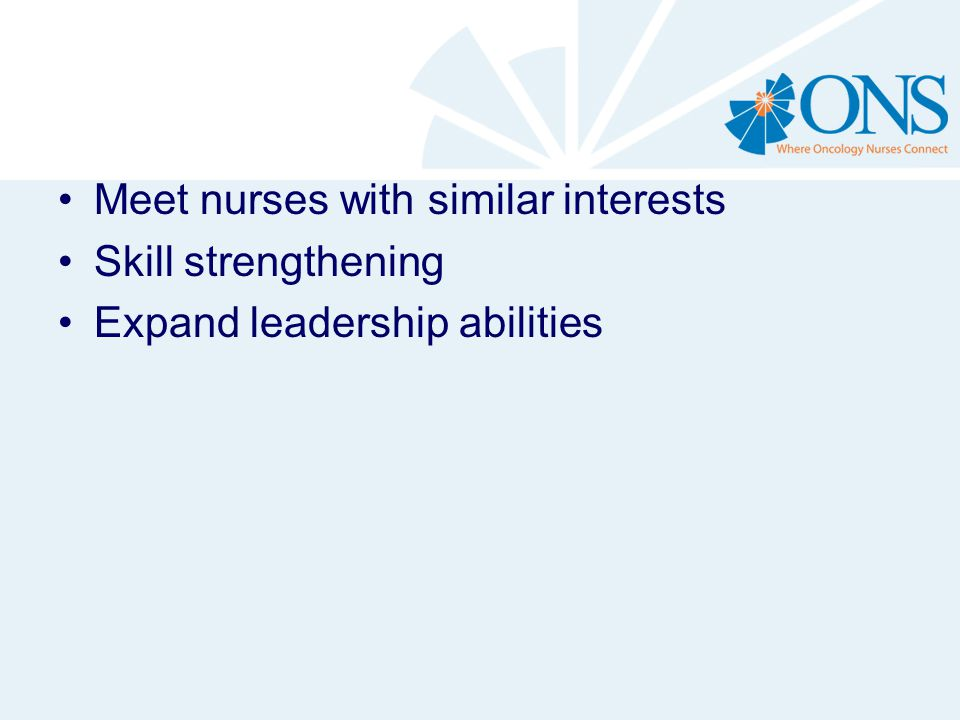 Meet nurses with similar interests Skill strengthening Expand leadership abilities
