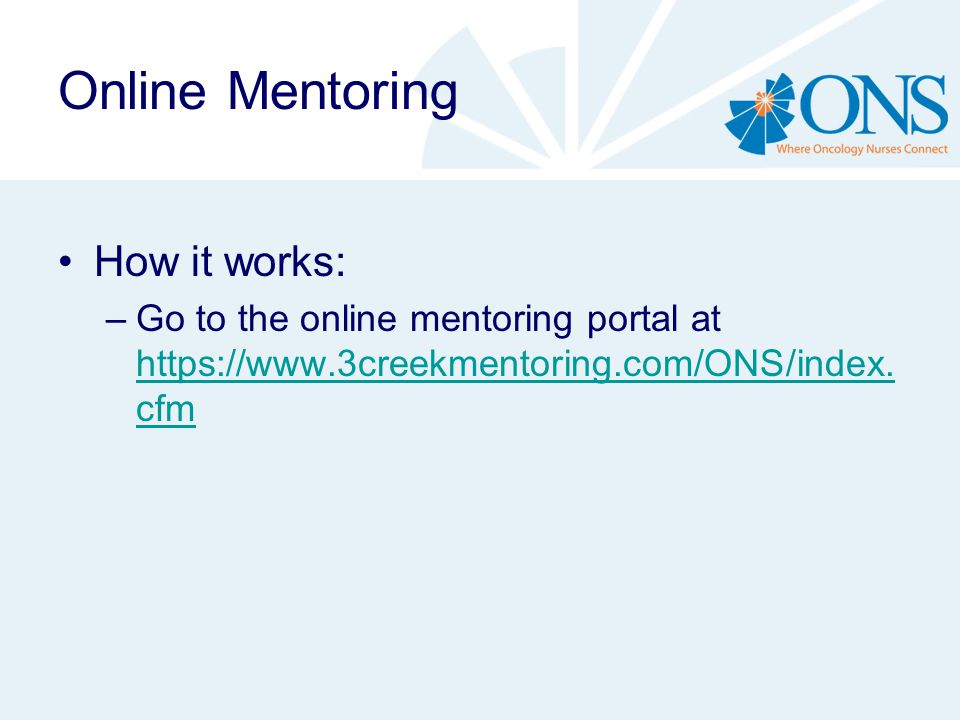 Online Mentoring How it works: –Go to the online mentoring portal at https://www.3creekmentoring.com/ONS/index. cfm https://www.3creekmentoring.com/ON