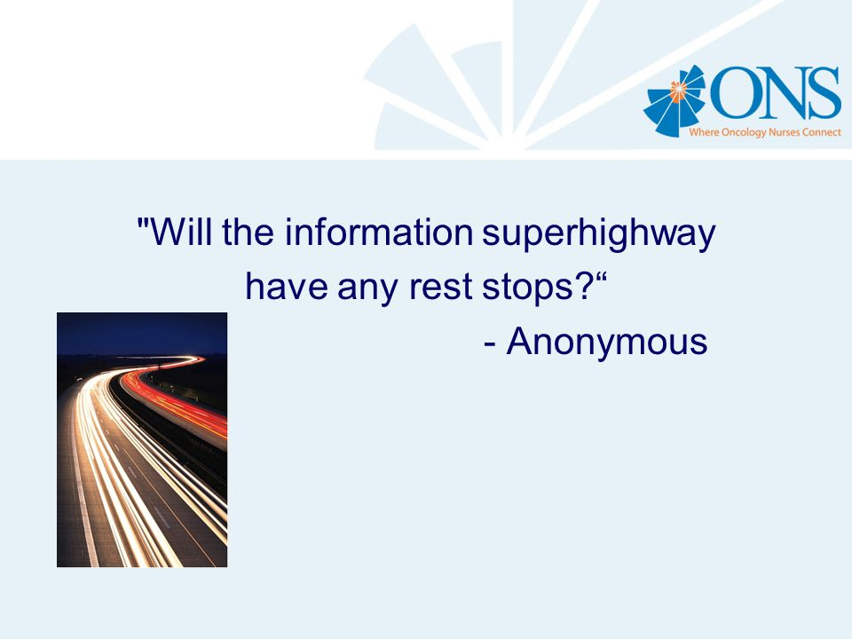 Will the information superhighway have any rest stops - Anonymous