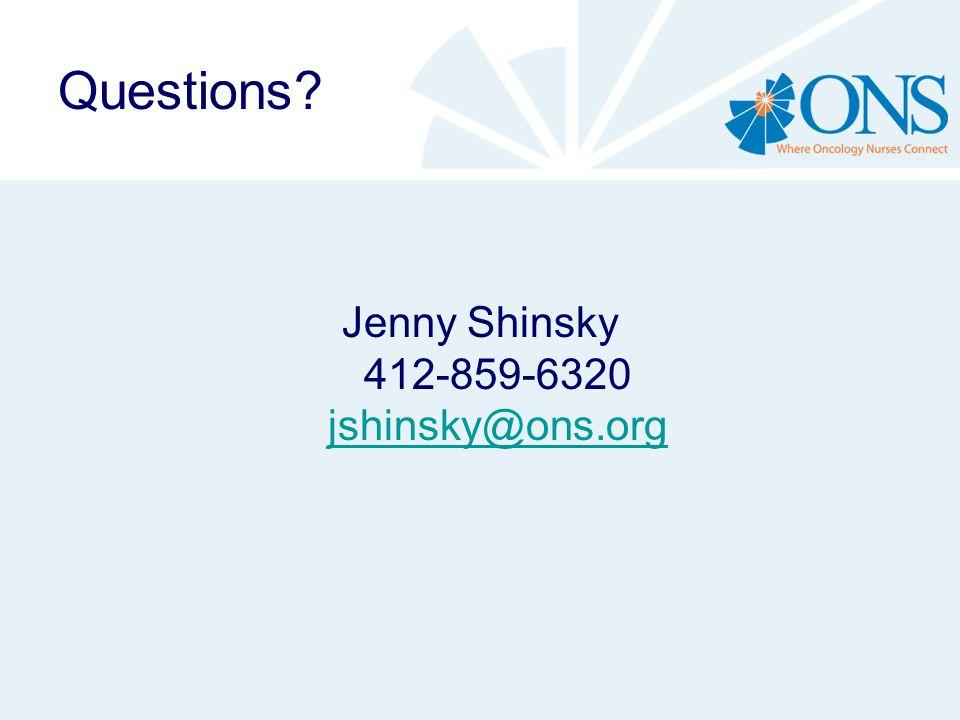 Questions Jenny Shinsky 412-859-6320 jshinsky@ons.org jshinsky@ons.org