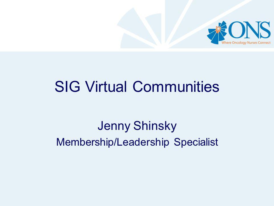 SIG Virtual Communities Jenny Shinsky Membership/Leadership Specialist