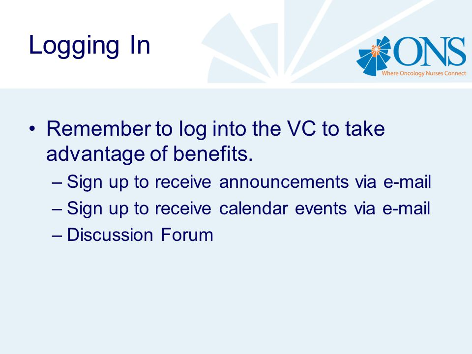 Logging In Remember to log into the VC to take advantage of benefits.