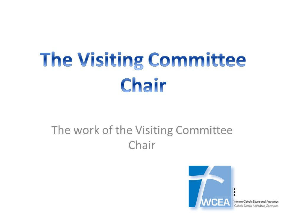 The work of the Visiting Committee Chair