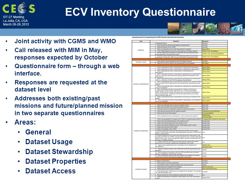 SIT-27 Meeting La Jolla, CA, USA March 26-28, 2012 ECV Inventory Questionnaire Joint activity with CGMS and WMO Call released with MIM in May, responses expected by October Questionnaire form – through a web interface.