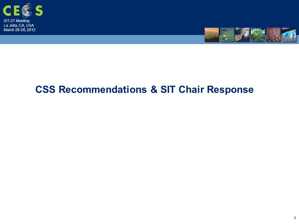 SIT-27 Meeting La Jolla, CA, USA March 26-28, 2012 8 CSS Recommendations & SIT Chair Response