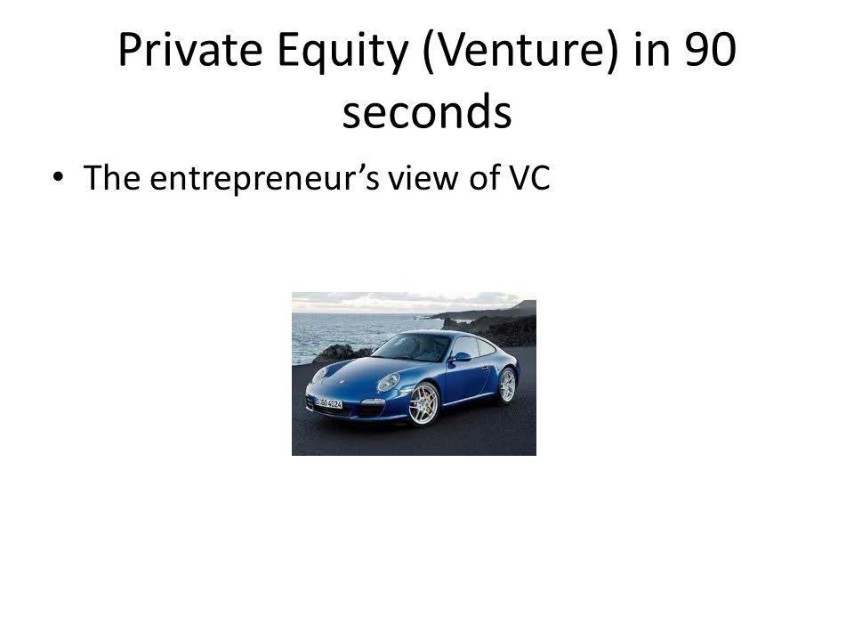 Private Equity (Venture) in 90 seconds The entrepreneur's view of VC