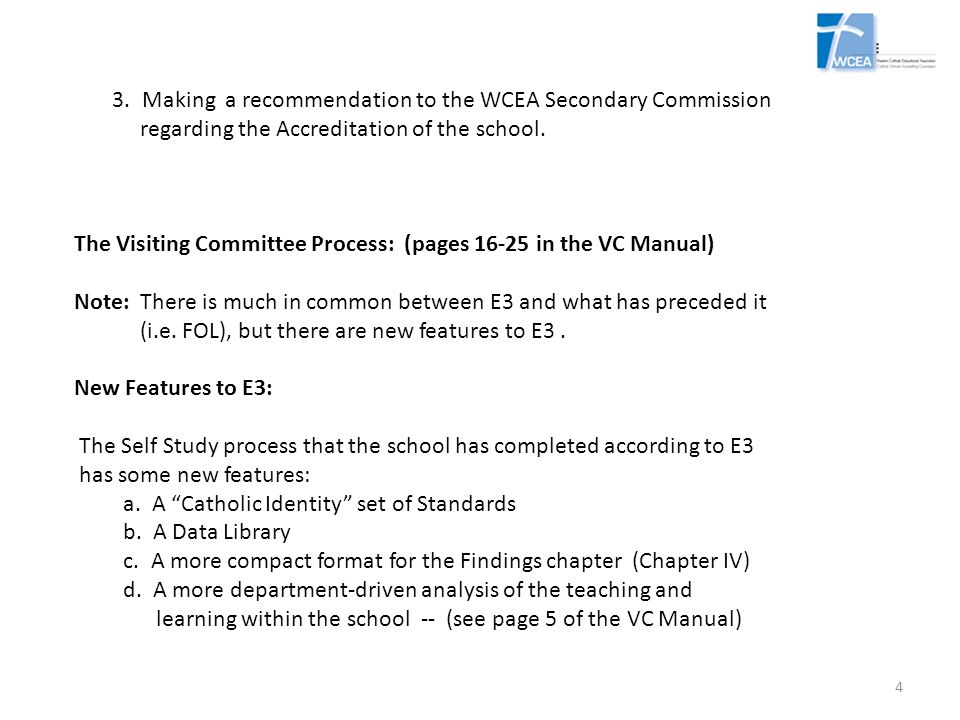 Becoming familiar with the E3 format: Use pages 3-5 of the VC Manual to familiarize yourself with E3 format Reading the school's Self Study: It is important that the VC member reads the Self Study (received approximately one month before the actual visit).