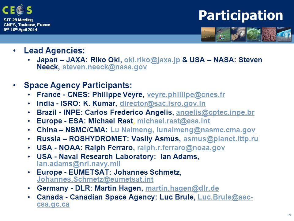 SIT-29 Meeting CNES, Toulouse, France 9 th -10 th April 2014 Participation Lead Agencies: Japan – JAXA: Riko Oki, oki.riko@jaxa.jp & USA – NASA: Steve