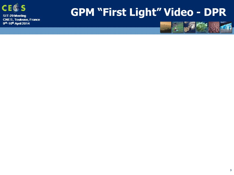 SIT-29 Meeting CNES, Toulouse, France 9 th -10 th April 2014 GPM First Light Video - DPR 9
