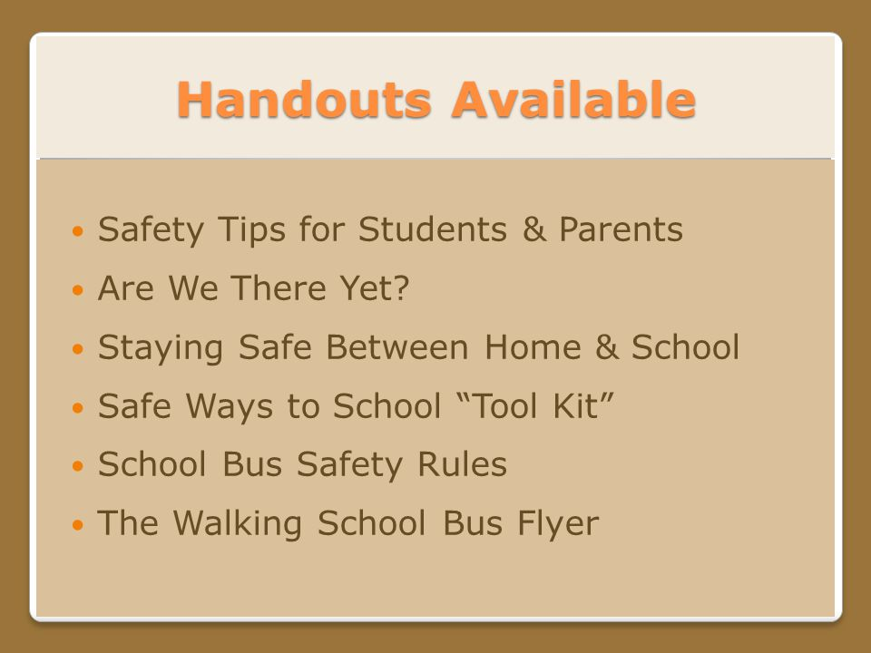 Handouts Available Safety Tips for Students & Parents Are We There Yet.