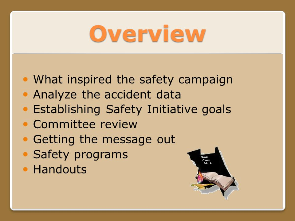 Overview What inspired the safety campaign Analyze the accident data Establishing Safety Initiative goals Committee review Getting the message out Safety programs Handouts