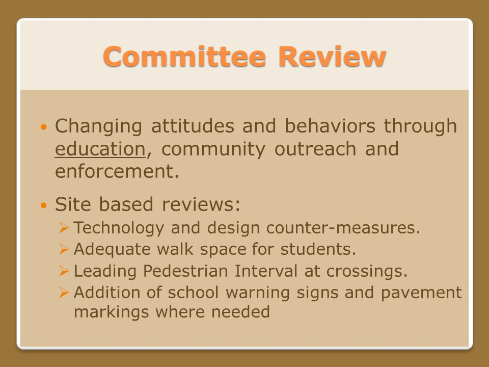 Committee Review Changing attitudes and behaviors through education, community outreach and enforcement.