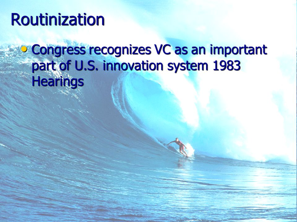 Routinization Congress recognizes VC as an important part of U.S.