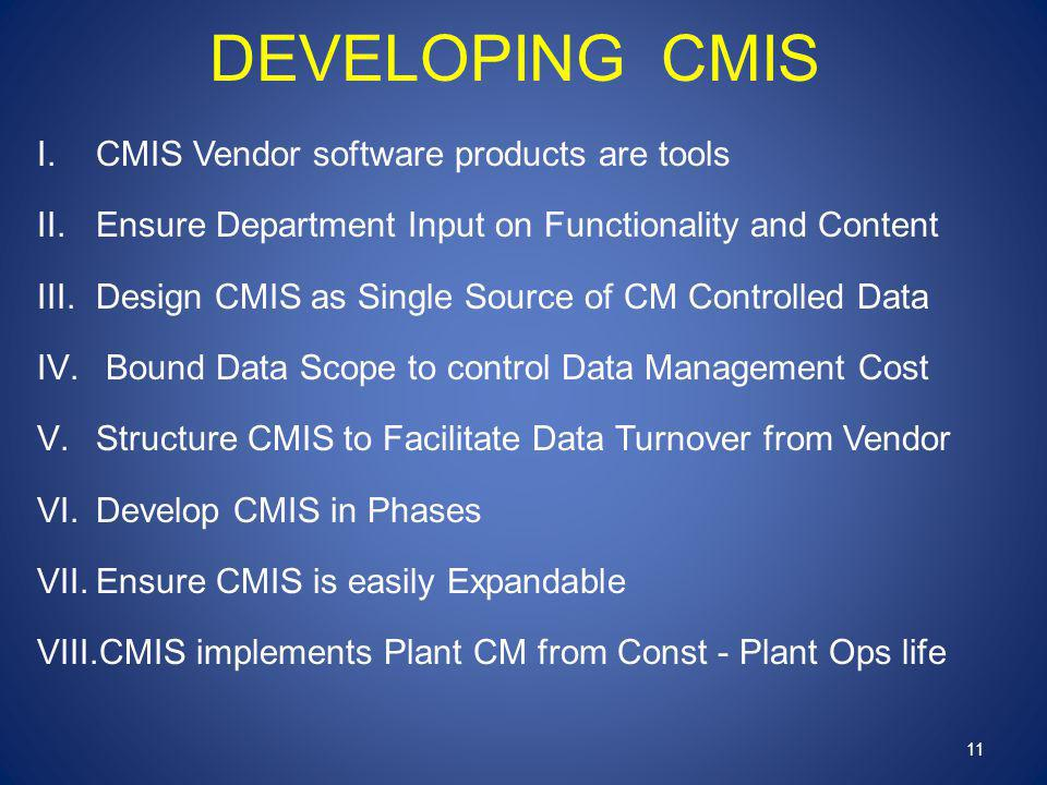 DEVELOPING CMIS I.CMIS Vendor software products are tools II.Ensure Department Input on Functionality and Content III.Design CMIS as Single Source of CM Controlled Data IV.