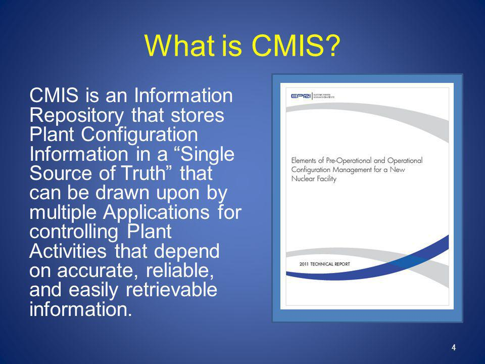 "What is CMIS? CMIS is an Information Repository that stores Plant Configuration Information in a ""Single Source of Truth"" that can be drawn upon by mu"