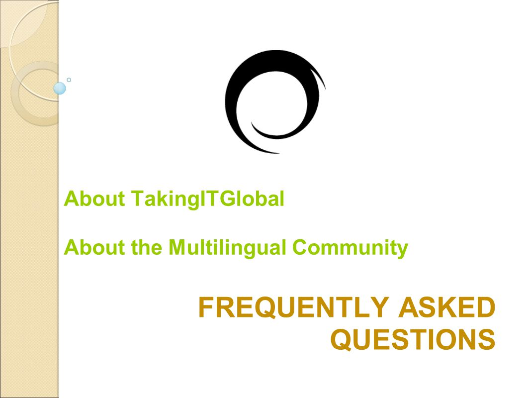 FREQUENTLY ASKED QUESTIONS About TakingITGlobal About the Multilingual Community