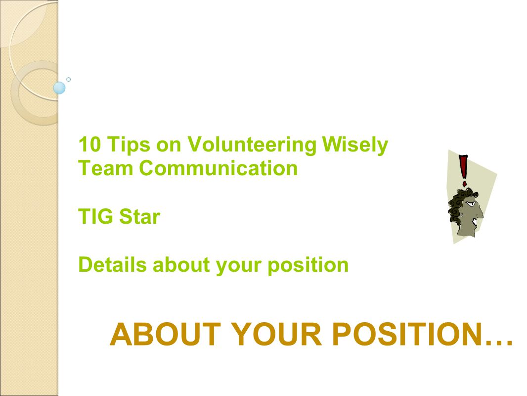 ABOUT YOUR POSITION… 10 Tips on Volunteering Wisely Team Communication TIG Star Details about your position