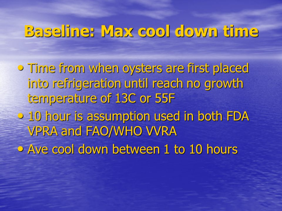 Baseline: Max cool down time Time from when oysters are first placed into refrigeration until reach no growth temperature of 13C or 55F Time from when