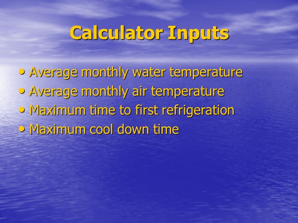 Calculator Inputs Average monthly water temperature Average monthly water temperature Average monthly air temperature Average monthly air temperature