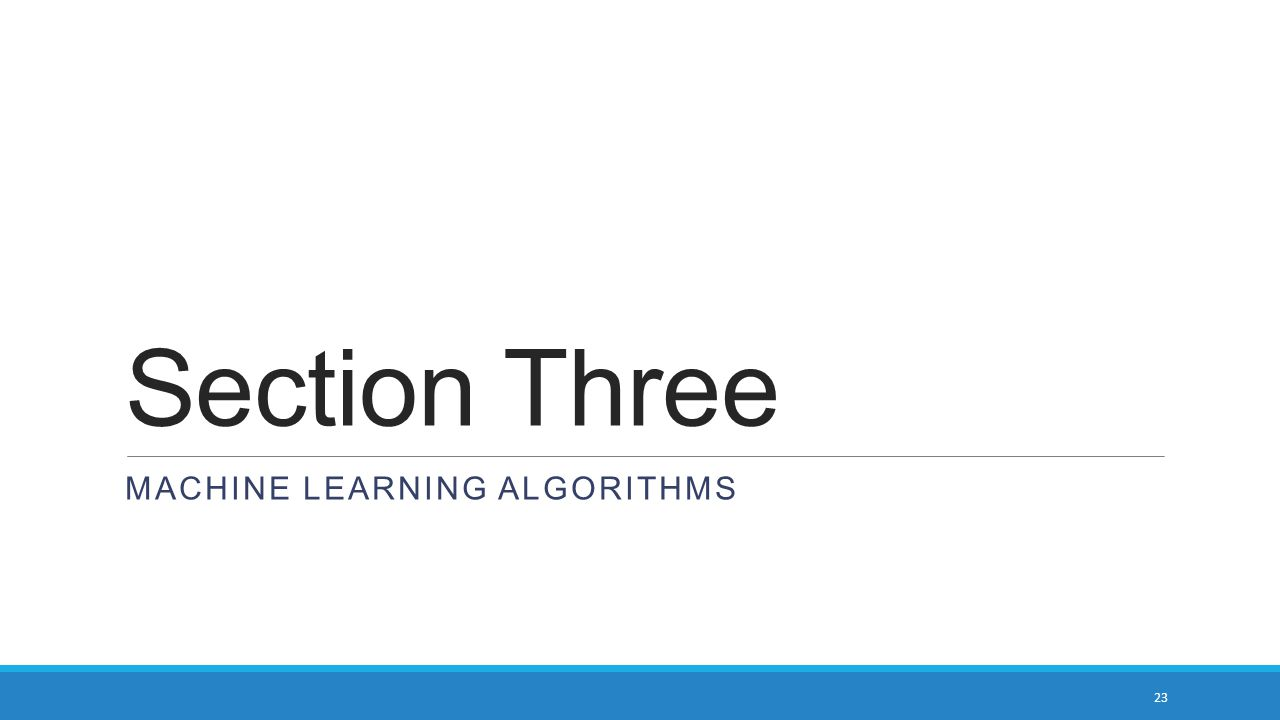 Section Three MACHINE LEARNING ALGORITHMS 23