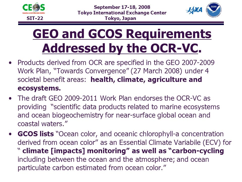 September 17-18, 2008 Tokyo International Exchange Center SIT-22 Tokyo, Japan GEO and GCOS Requirements Addressed by the OCR-VC. Products derived from