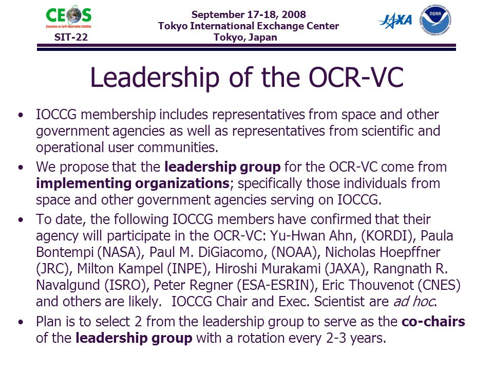 September 17-18, 2008 Tokyo International Exchange Center SIT-22 Tokyo, Japan Leadership of the OCR-VC IOCCG membership includes representatives from