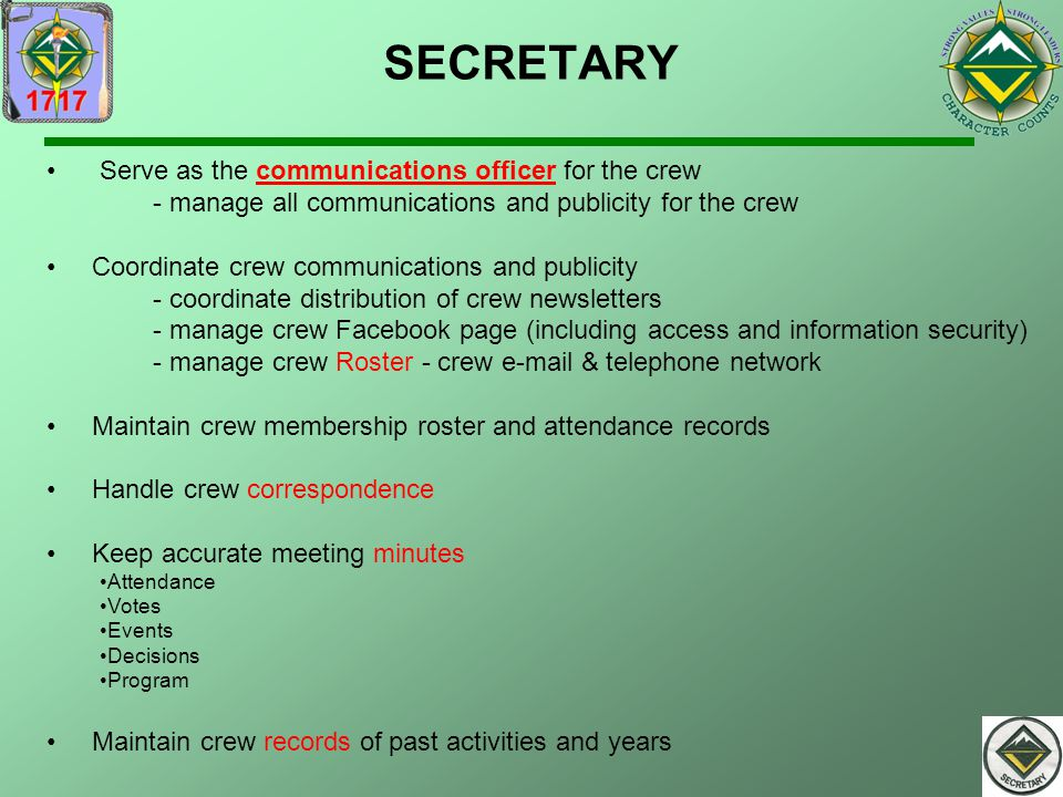 SECRETARY Serve as the communications officer for the crew - manage all communications and publicity for the crew Coordinate crew communications and p
