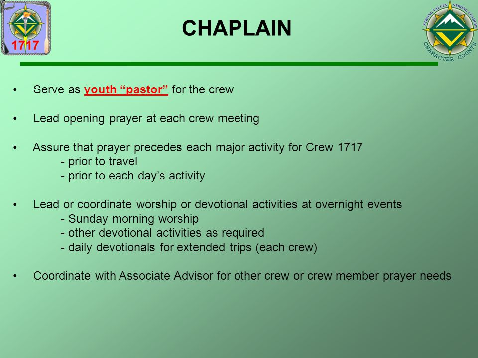 """CHAPLAIN Serve as youth """"pastor"""" for the crew Lead opening prayer at each crew meeting Assure that prayer precedes each major activity for Crew 1717 -"""
