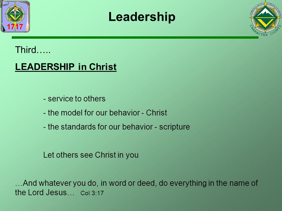 Leadership Third….. LEADERSHIP in Christ - service to others - the model for our behavior - Christ - the standards for our behavior - scripture Let ot
