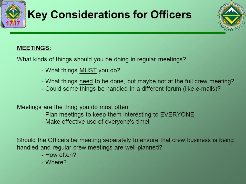 Key Considerations for Officers MEETINGS: What kinds of things should you be doing in regular meetings? - What things MUST you do? - What things need