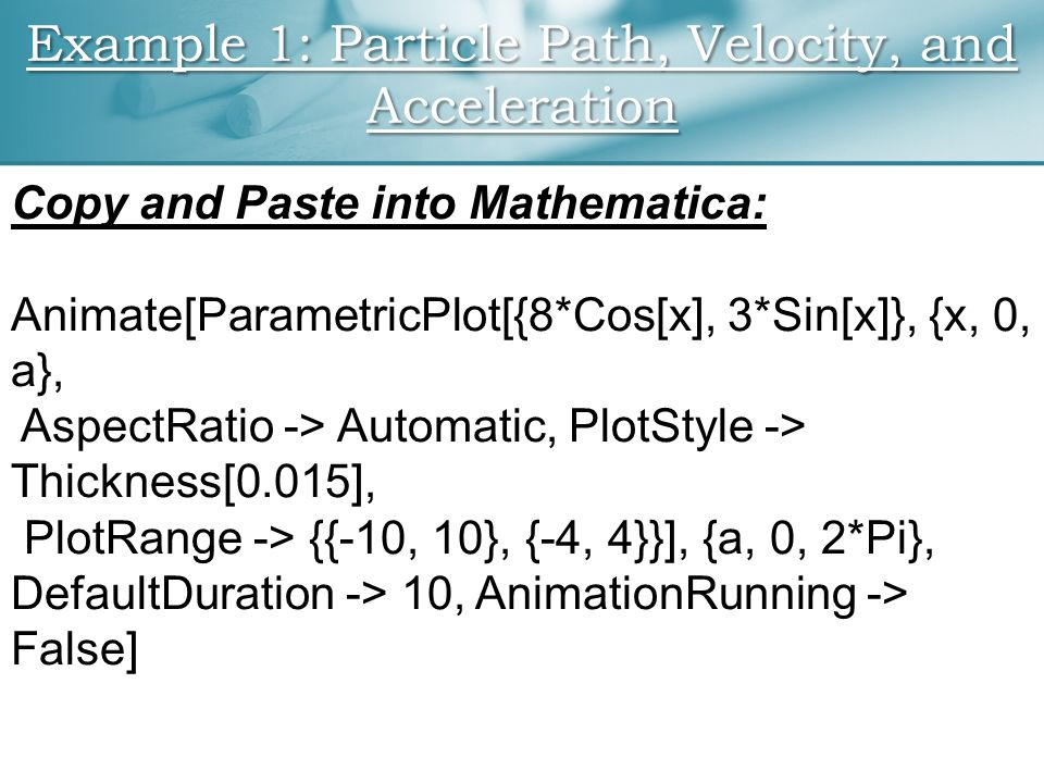 Copy and Paste into Mathematica: Animate[ParametricPlot[{8*Cos[x], 3*Sin[x]}, {x, 0, a}, AspectRatio -> Automatic, PlotStyle -> Thickness[0.015], PlotRange -> {{-10, 10}, {-4, 4}}], {a, 0, 2*Pi}, DefaultDuration -> 10, AnimationRunning -> False]