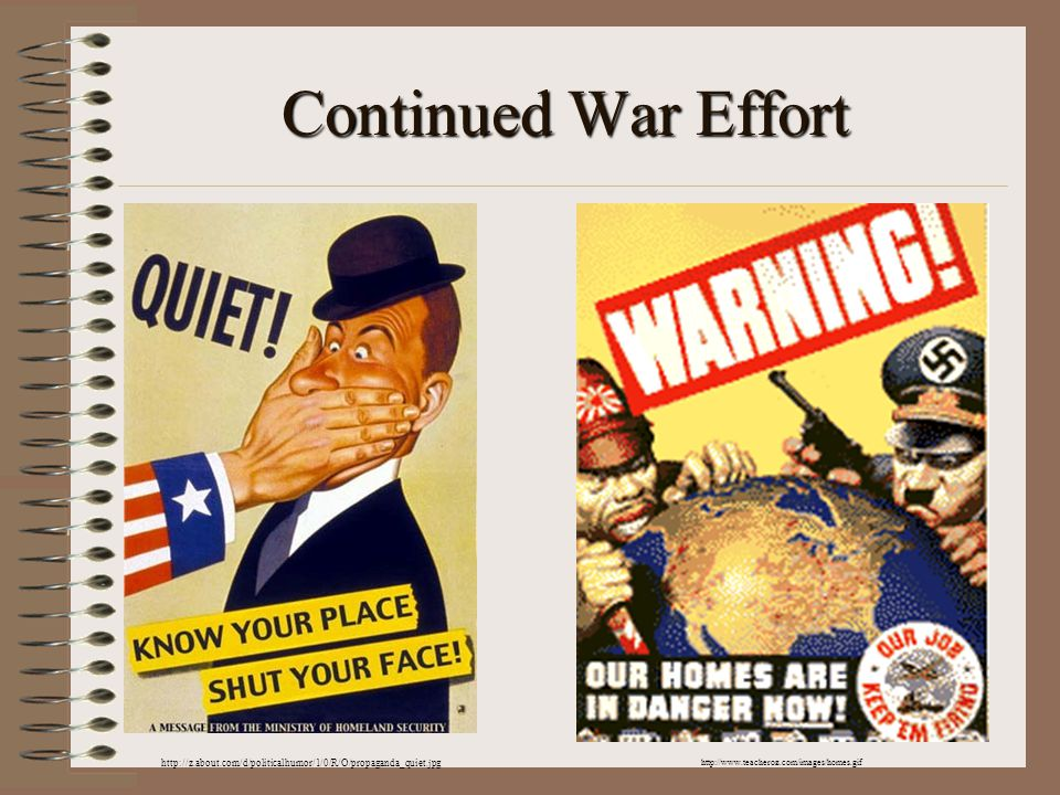 Continued War Effort http://www.teacheroz.com/images/homes.gif http://z.about.com/d/politicalhumor/1/0/R/O/propaganda_quiet.jpg