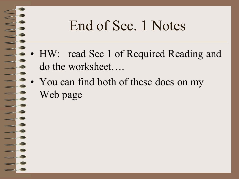 End of Sec. 1 Notes HW: read Sec 1 of Required Reading and do the worksheet….