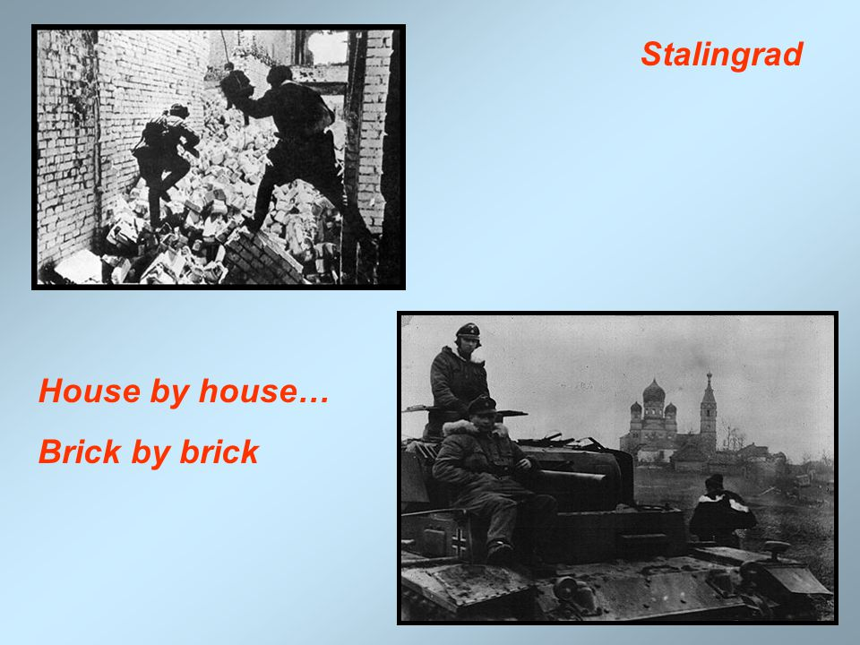Stalingrad House by house… Brick by brick