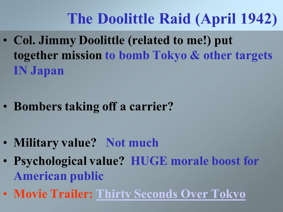 The Doolittle Raid (April 1942) Col. Jimmy Doolittle (related to me!) put together mission to bomb Tokyo & other targets IN Japan Bombers taking off a
