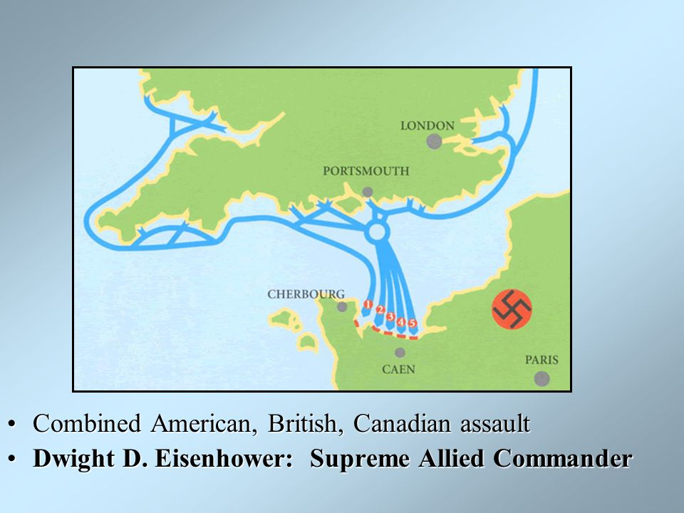 June 6, 1944: D - Day Combined American, British, Canadian assaultCombined American, British, Canadian assault Dwight D. Eisenhower: Supreme Allied Co