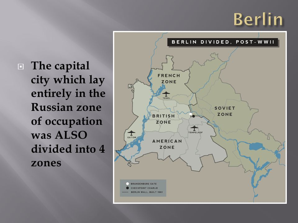  The capital city which lay entirely in the Russian zone of occupation was ALSO divided into 4 zones