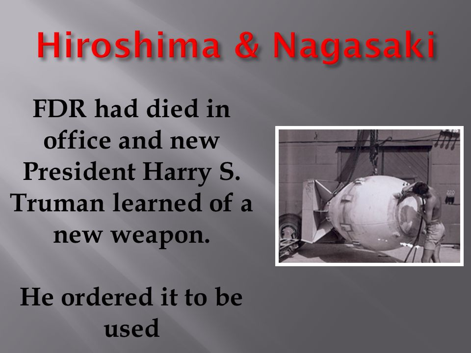 FDR had died in office and new President Harry S. Truman learned of a new weapon.