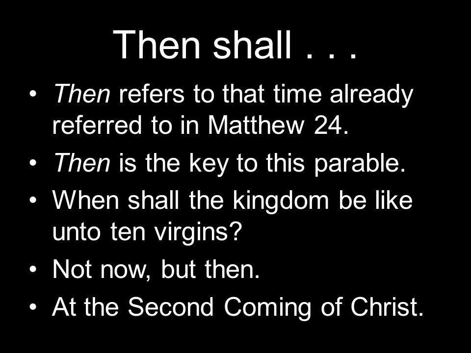 Then shall... Then refers to that time already referred to in Matthew 24.