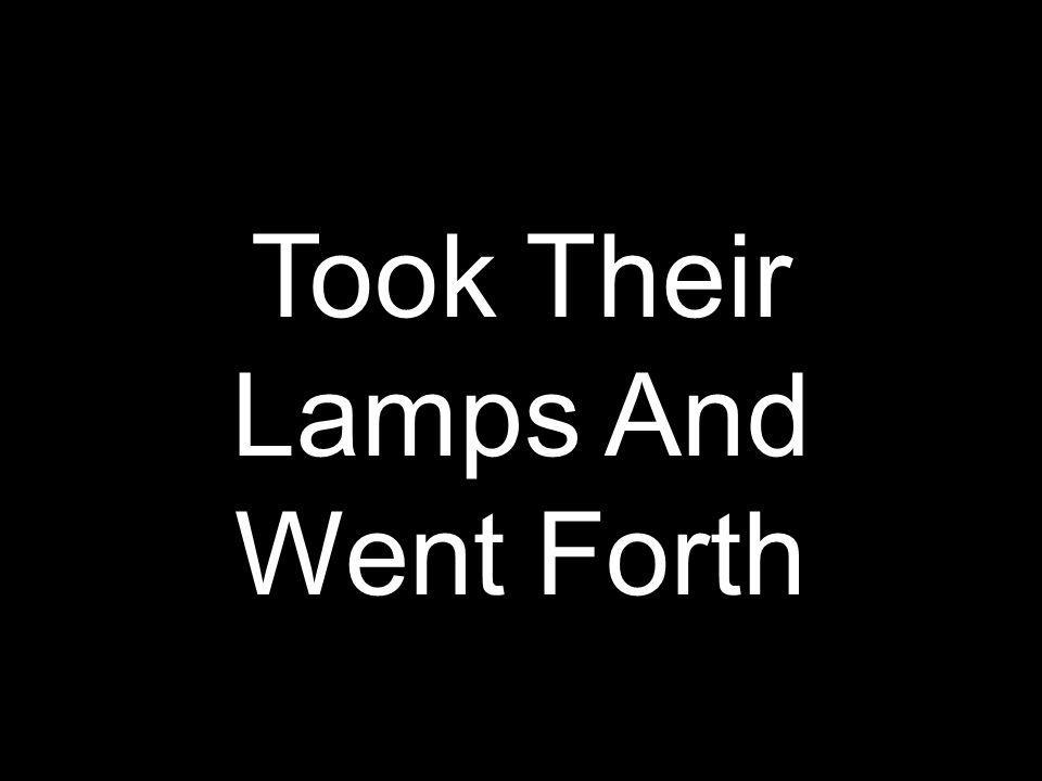 Took Their Lamps And Went Forth