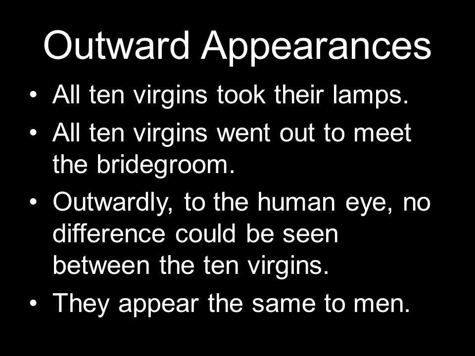 Outward Appearances All ten virgins took their lamps.
